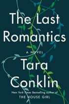 The Last Romantics - A Novel ebook by Tara Conklin