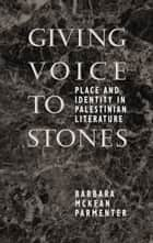 Giving Voice to Stones ebook by Barbara McKean Parmenter