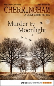 Cherringham - Murder by Moonlight - A Cosy Crime Series ebook by Matthew Costello,Neil Richards