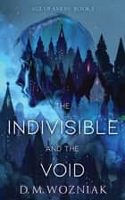 The Indivisible and the Void eBook by D.M. Wozniak