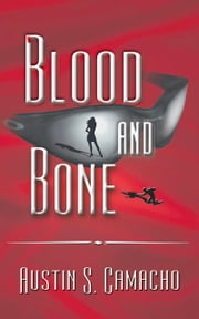 Blood and Bone ebook by Austin S. Camacho