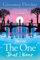 You're the One That I Want - A Novel ebook by Giovanna Fletcher