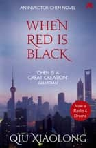 When Red is Black - Inspector Chen 3 ebook by Qiu Xiaolong