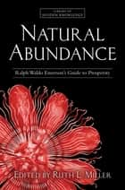 Natural Abundance - Ralph Waldo Emerson's Guide to Prosperity ebook by Ruth L. Miller, Ralph Waldo Emerson