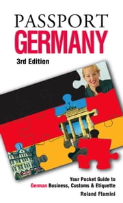 Passport Germany, 3rd: Your Pocket Guide to German Business, Customs & Etiquette ebook by Flamini, Roland