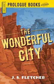 The Wonderful City ebook by J.S. Fletcher