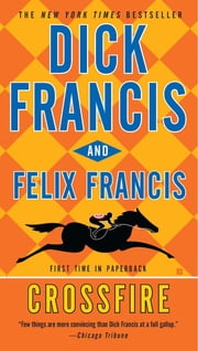 Crossfire ebook by Dick Francis,Felix Francis