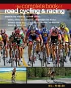 The Complete Book of Road Cycling & Racing ebook by