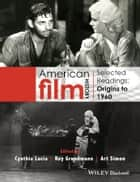 American Film History - Selected Readings, Origins to 1960 電子書 by Cynthia Lucia, Roy Grundmann, Art Simon