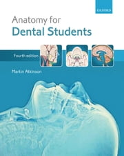 Anatomy for Dental Students ebook by Martin E. Atkinson