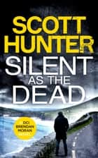 Silent as the Dead ebook by Scott Hunter