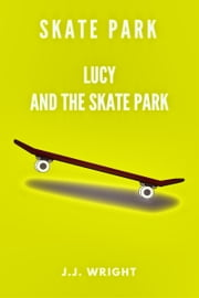 Skate Park: Lucy and the Skate Park ebook by J.J. Wright