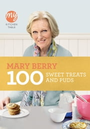 My Kitchen Table: 100 Sweet Treats and Puds ebook by Mary Berry