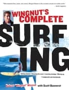 Wingnut's Complete Surfing ebook by Robert Weaver, Scott Bannerot