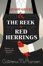 Dandy Gilver and The Reek of Red Herrings ebook by Catriona McPherson