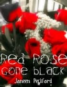 Red Rose Gone Black eBook by Janeen Peckford
