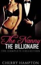 The Nanny, the Billionaire: The Complete Collection ebook by