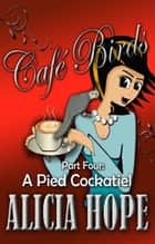Cafe Birds: A Pied Cockatiel ebook by Alicia Hope