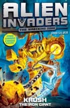 Alien Invaders 6: Krush - The Iron Giant ebook by Max Silver