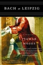 Bach at Leipzig ebook by Itamar Moses,Tom Stoppard