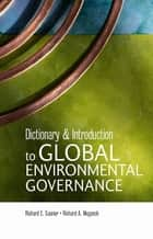 Dictionary and Introduction to Global Environmental Governance ebook by Richard A Meganck,Richard E Saunier