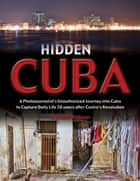 Hidden Cuba - A Photojournalist's Unauthorized Journey into Cuba to Capture Daily Life 50 years after Castro's Revolution ebook by Jack Watson