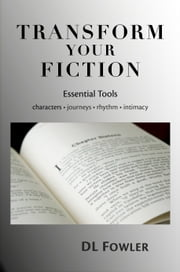 Transform Your Fiction: Essential Tools ebook by DL Fowler