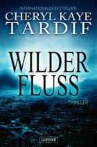 Wilder Fluss - Thriller ebook by Cheryl Kaye Tardif, LUZIFER-Verlag, Ilona Stangl