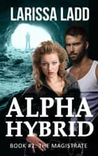 Alpha Hybrid: The Magistrate - Cavern of Light, #2 ebook by Larissa Ladd
