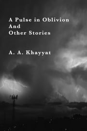 A Pulse In Oblivion, and Other Stories