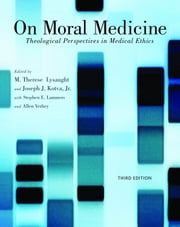 On Moral Medicine - Theological Perspectives on Medical Ethics ebook by M. Therese Lysaught,Joseph Kotva,Stephen E. Lammers,Allen Verhey