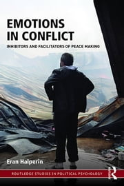 Emotions in Conflict - Inhibitors and Facilitators of Peace Making ebook by Eran Halperin