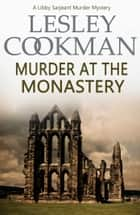 Murder at the Monastery ebook by Lesley Cookman