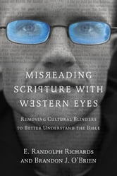 Misreading Scripture with Western Eyes - Removing Cultural Blinders to Better Understand the Bible ebook by E. Randolph Richards,Brandon J. O'Brien
