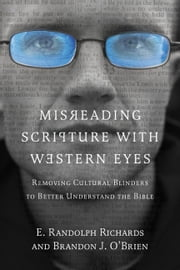 Misreading Scripture with Western Eyes - Removing Cultural Blinders to Better Understand the Bible ebook by E. Randolph Richards, Brandon J. O'Brien