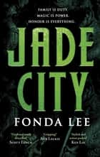 Jade City - Family is duty. Magic is power. Honour is everything. ebook by Fonda Lee