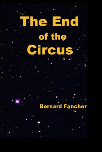The End of the Circus ebook by Bernard Fancher