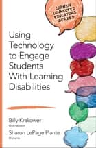 Using Technology to Engage Students With Learning Disabilities ebook by William (Billy) A. Krakower,Sharon LePage Plante