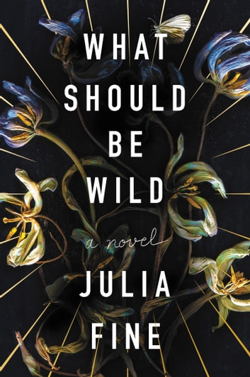 What Should Be Wild - A Novel ebook by Julia Fine