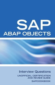 SAP ABAP Objects Interview Questions: Unofficial SAP R3 ABAP Objects Certification Review ebook by Sanchez-Clark, Terry