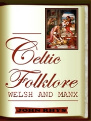 Celtic Folklore Welsh And Manx ebook by John Rhys