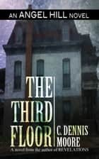 The Third Floor ebook by C. Dennis Moore