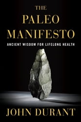 The Paleo Manifesto - Ancient Wisdom for Lifelong Health ebook by John Durant