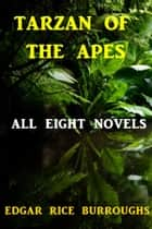 Tarzan of the Apes: All Eight Novels ebook by Edgar Rice Burroughs