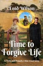 Time To Forgive Life ebook by Enid Wilson