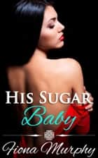 His Sugar Baby ebook by Fiona Murphy