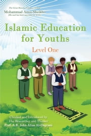 Islamic Education for Youths - Level One ebook by A. K. John  Alias Al-Dayrani,Mohammad  Amin Sheikho