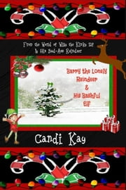 Barry the Lonely Reindeer & His Bashful Elf - Willy the Kinky Elf & His Bad-Ass Reindeer, #4 ebook by Candi Kay