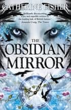 The Obsidian Mirror - Book 1 eBook by Catherine Fisher
