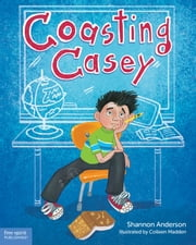 Coasting Casey - A Tale of Busting Boredom in School ebook by Shannon Anderson,Colleen Madden